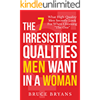 """The 7 Irresistible Qualities Men Want In A Woman: What High-Quality Men Secretly Look for When Choosing """"The One"""" (English Edition)"""