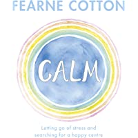 Calm: Letting Go of Stress and Searching for a Happy Centre
