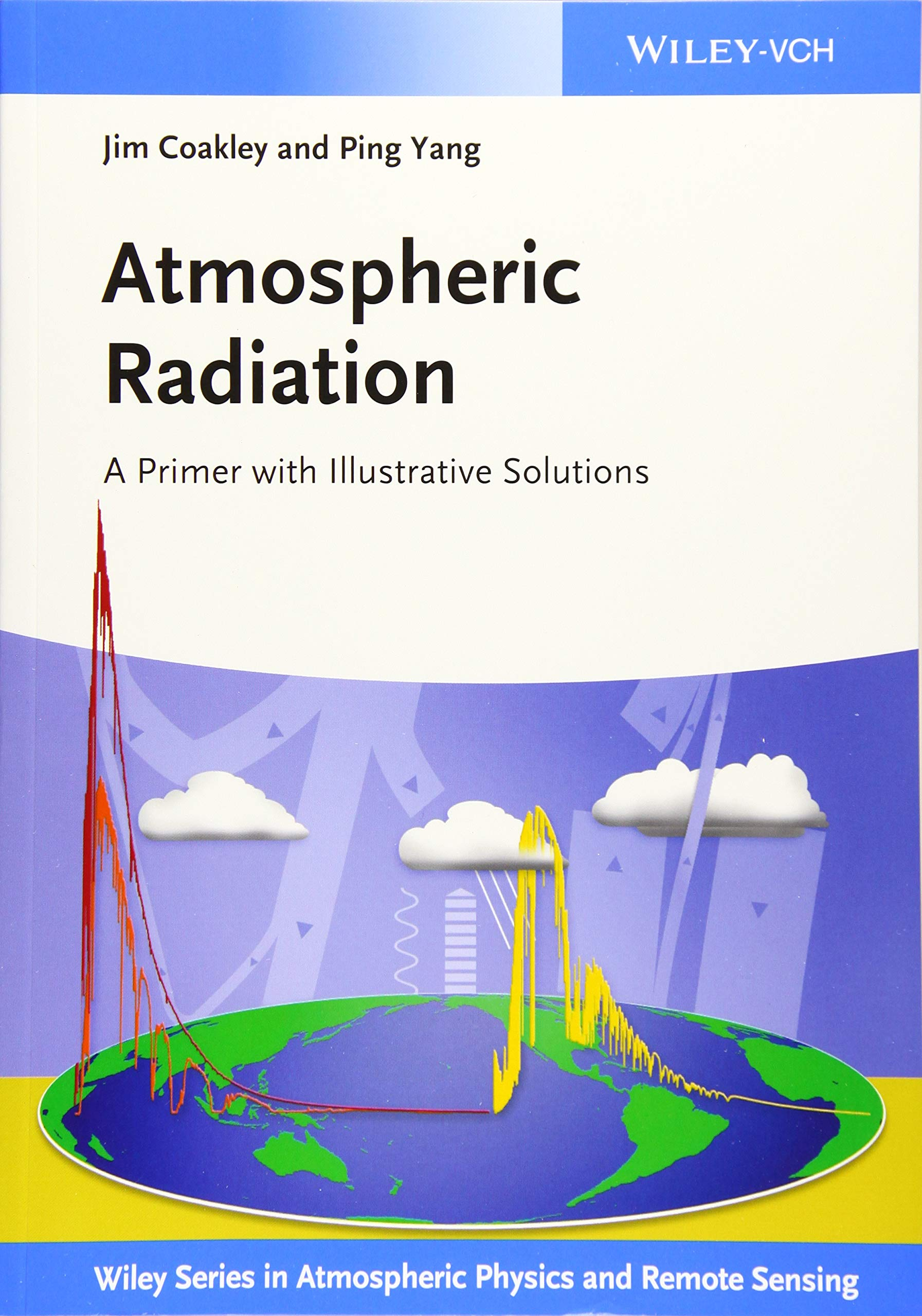 Atmospheric Radiation  A Primer With Illustrative Solutions  Wiley Series In Atmospheric Physics And Remote Sensing