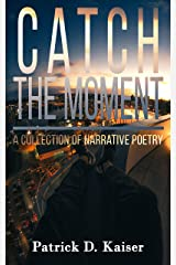 Catch the Moment: A Collection of Narrative Poetry Kindle Edition