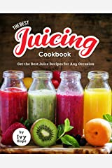 The Best Juicing Cookbook: Get the Best Juice Recipes for Any Occasion Kindle Edition