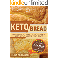 Keto Bread: Learn How to Make Delicious and Easy Keto Bread to Lose Weight Fast