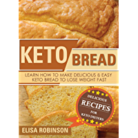 Keto Bread: Learn How to Make Delicious and Easy Keto Bread to Lose Weight Fast (English Edition)