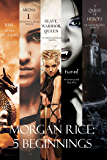 Morgan Rice: 5 Beginnings (Turned, Arena one, A Quest of Heroes,  Rise of the Dragons, and Slave, Warrior, Queen) (English Edition)