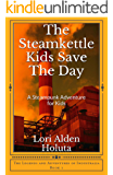 The Steamkettle Kids Save The Day (The Legends and Adventures of Industralia Book 1)