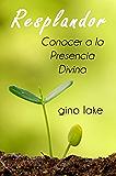 Resplandor: Conocer a la Presencia Divina (Spanish Edition)