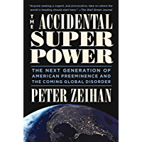The Accidental Superpower: The Next Generation of American Preeminence and the Coming Global Disorder (English Edition)
