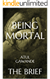 Being Mortal: Medicine and What Matters in the End by Atul Gawande | The Brief (English Edition)