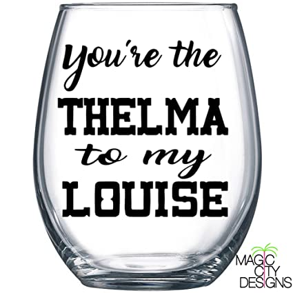 Amazon Youre The Thelma To My Louise Stemless Wine Glass