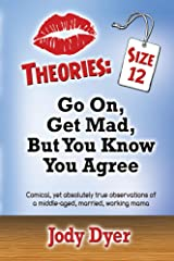 Theories: Size 12: Go On, Get Mad, But You Know You Agree
