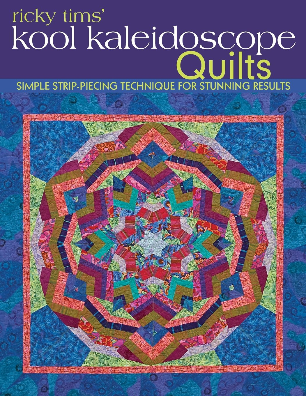 Read Online Ricky Tims' Kool Kaleidoscope Quilts: Simple Strip-Piecing Technique for Stunning Results pdf epub