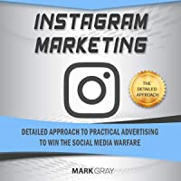 Instagram Marketing: Detailed Approach to Practical Advertising to Win the Social Media Warfare