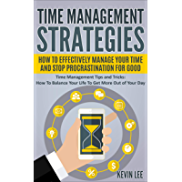 Time Management Strategies: How To Effectively Manage Your Time And Stop Procrastination For Good: Time Management Tips and Tricks: Balance Your Life To ... Management Series Book 1) (English Edition)