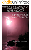 WHAT ARE THE SECRETS OF IMPROVING YOUR COMMUNICATION?: DON'T LET YOUR TONGUE RUIN YOUR LIFE. (LEARN TONGUE FIGHT Book 1) (English Edition)