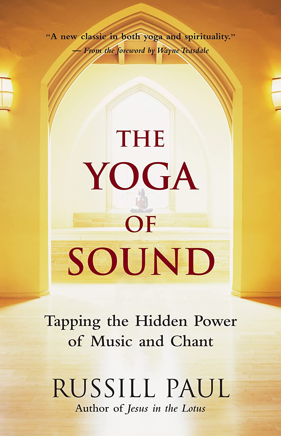 The Yoga of Sound: Tapping the Hidden Power of Music and ...