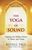 The Yoga of Sound: Tapping the Hidden Power of Music and Chant