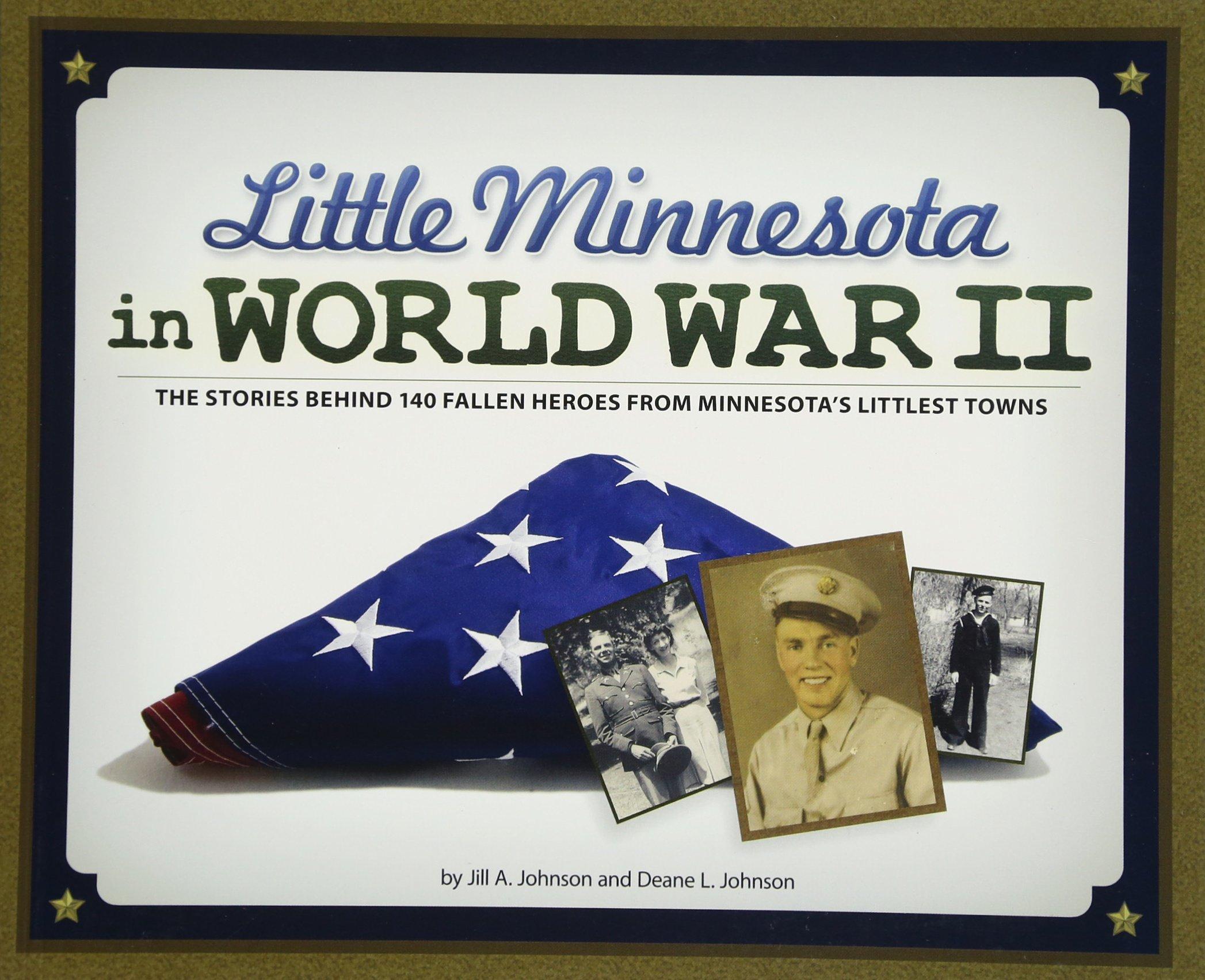 Read Online Little Minnesota in World War II: The Stories Behind 140 Fallen Heroes from Minnesota's Littlest Towns pdf