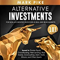 Alternative Investments 101: For Non Accredited Investors in Bull and Bear Markets: Invest in Private Equity…