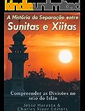A História da Separação entre Sunitas e Xiitas: Compreender as Divisões no seio do Islão.