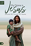 My Name is Jesus: Discover Me Through My Names