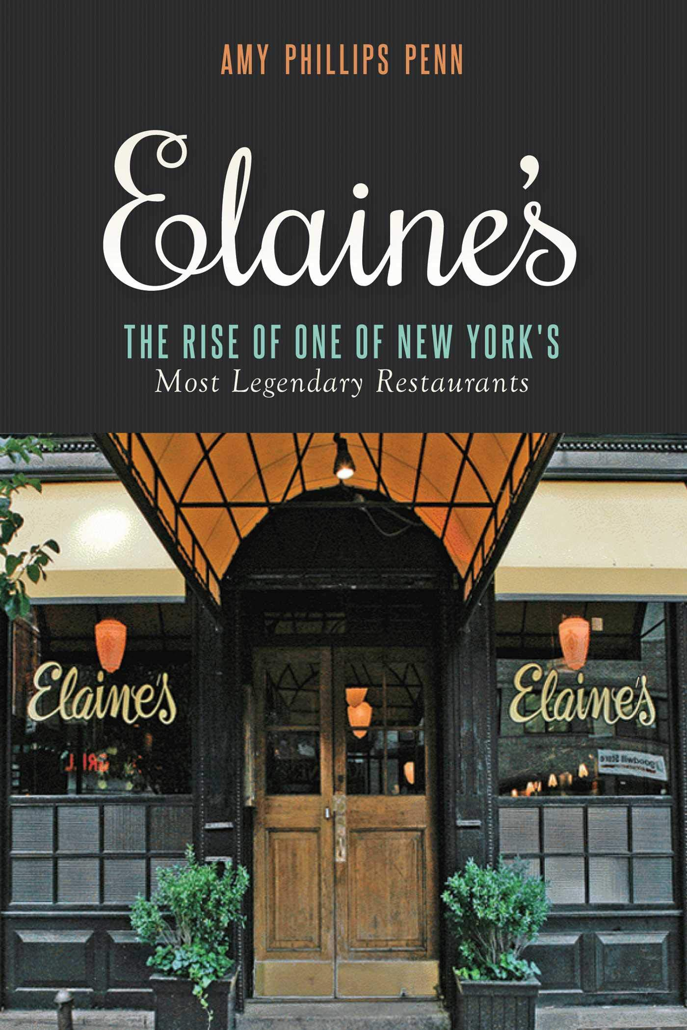 78a37e806c7 Elaine's: The Rise of One of New York?s Most Legendary Restaurants from  Those Who Were There Hardcover – June 9, 2015