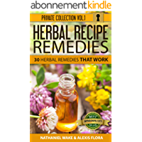 Herbal Recipe Remedies: 30 Herbal Remedies That Work! (Herbal Recipes Private Collection Book 1) (English Edition)