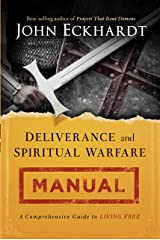 Deliverance and Spiritual Warfare Manual: A Comprehensive Guide to Living Free Kindle Edition