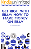 Get rich with ebay: How to make money on ebay
