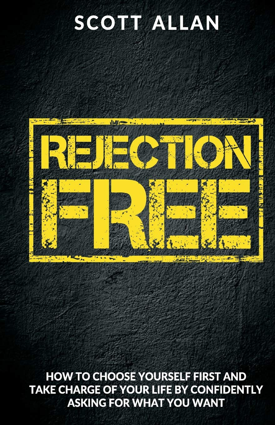 Rejection Free: How To Choose Yourself First and Take Charge Of Your