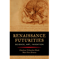 Renaissance Futurities: Science, Art, Invention (English Edition)