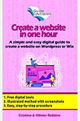 Create a website in one hour: A simple and easy digital guide to create a website on Wordpress or Wix (Guide Education Book 3) Kindle Edition