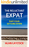 The Reluctant Expat: Part Four - Settling Down