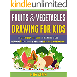 Fruits And Vegetables Drawing For Kids: The Step By Step, Easy Guide For Beginners & Kids To Drawing 66 Cute Fruits And…