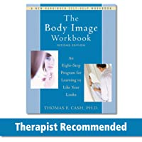 Body Image Workbook 2nd Edn: An Eight-Step Program for Learning to Like Your Looks