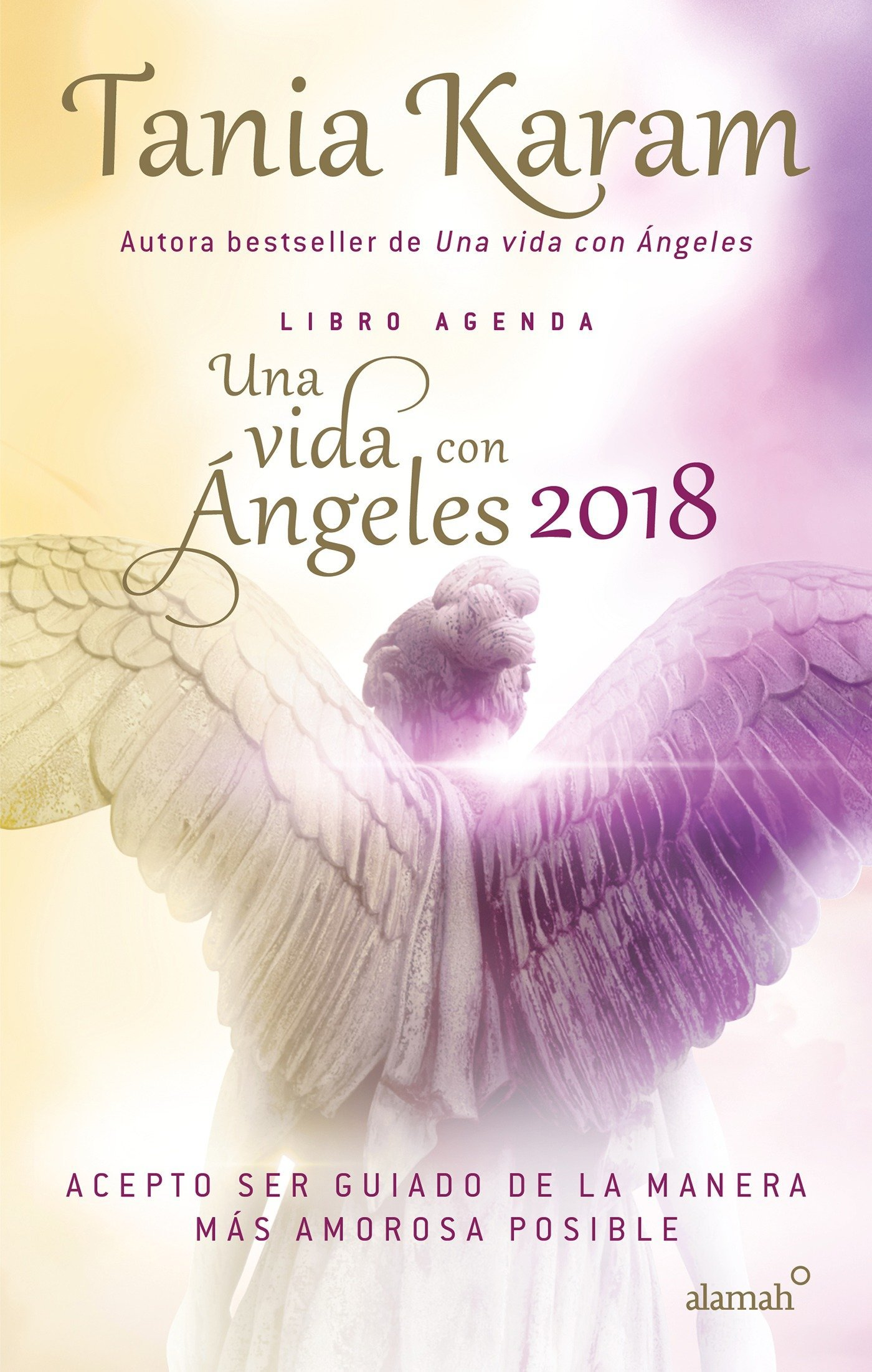 Una vida con ángeles 2018 / A Life with Angels 2018: Acepto Ser Guiado De La Manera Mas Amorosa Posible: Amazon.es: Tania Karam: Libros