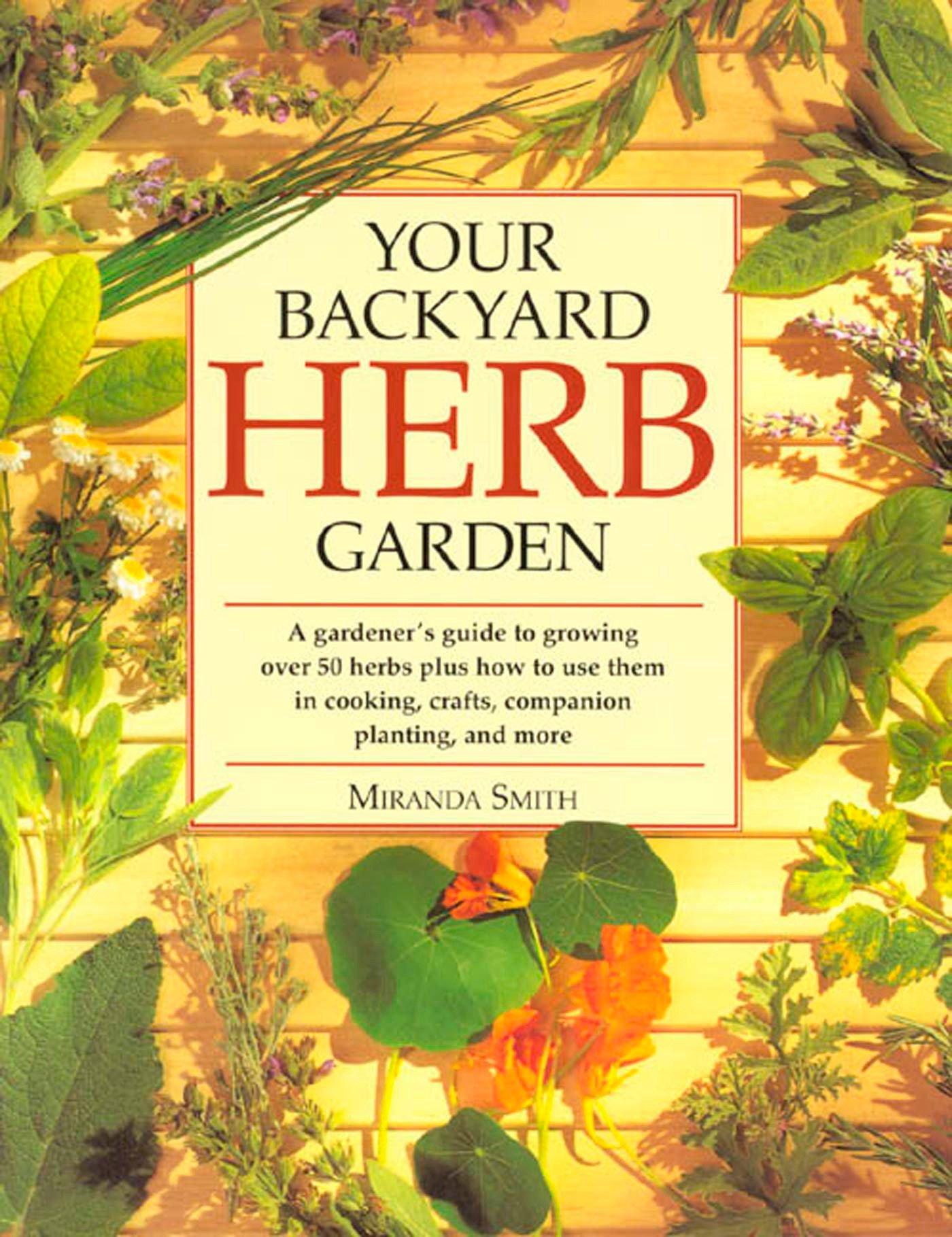 Your Backyard Herb Garden: A Gardener's Guide to Growing, Using and Enjoying Herbs Organically