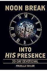 Noon Break Into His Presence
