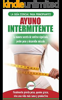 Ayuno Intermitente: Guía definitiva del ayuno intermitente para principiantes - métodos eficaces para quemar grasa