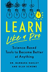 Learn Like a Pro: Science-Based Tools to Become Better at Anything Kindle Edition