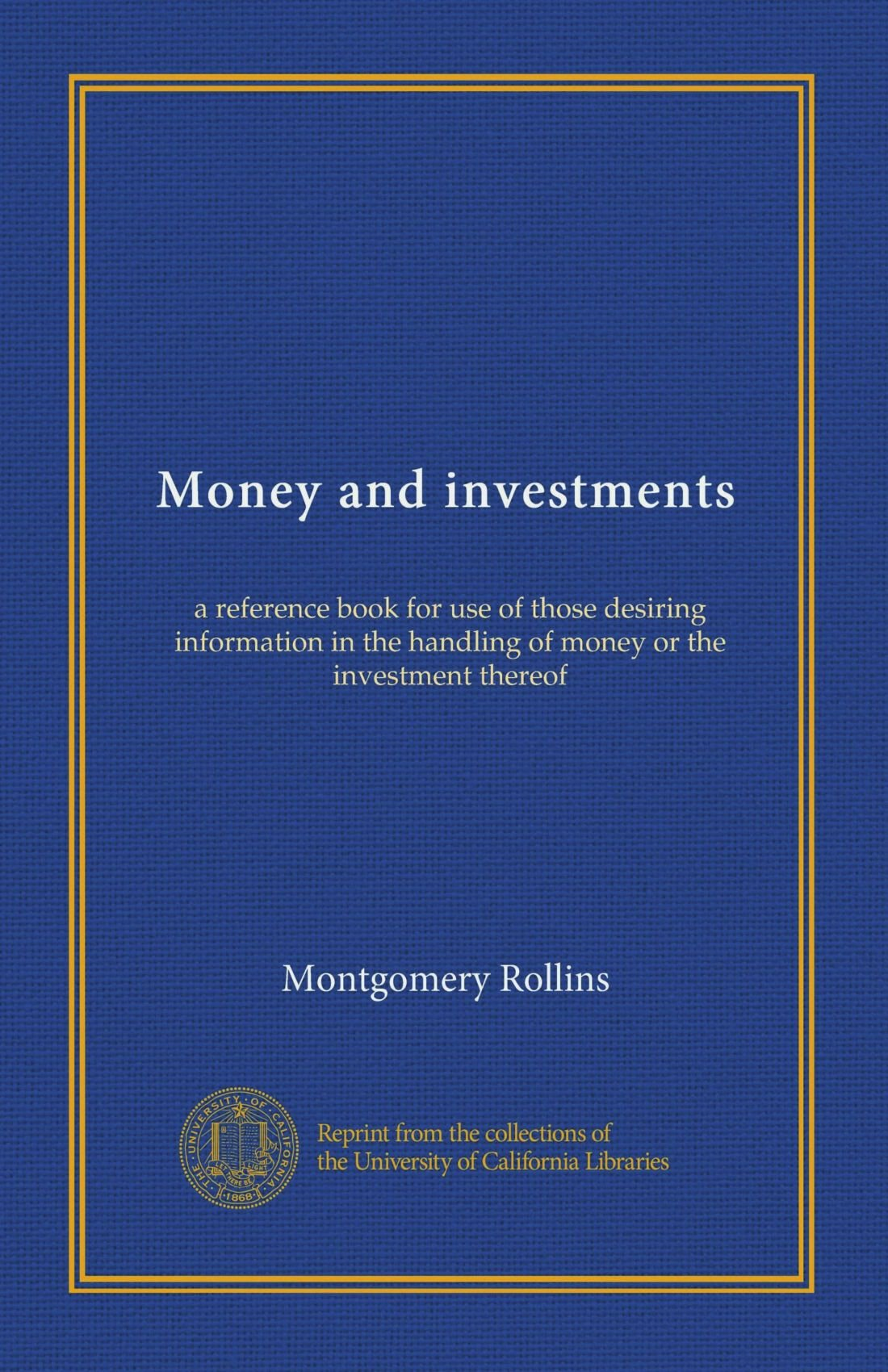 Read Online Money and investments: a reference book for use of those desiring information in the handling of money or the investment thereof ebook