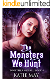 The Monsters We Hunt (Together We Fall Book 4)