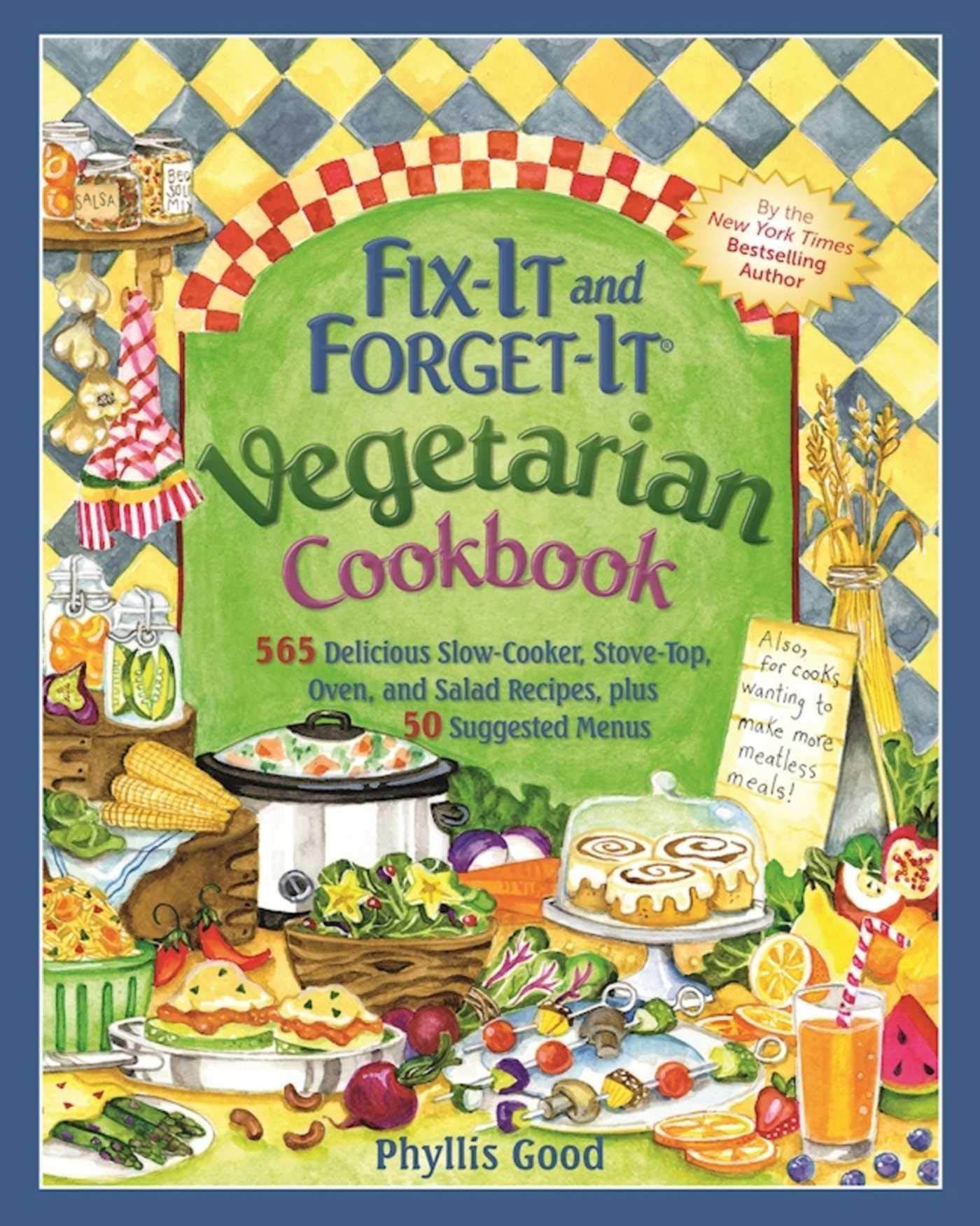 Fix It And Forget It Vegetarian Cookbook 565 Delicious Slow Cooker Stove Top Oven And Salad Recipes Plus 50 Suggested Menus Good Phyllis 9781680991932 Amazon Com Books