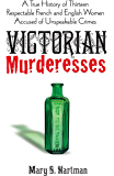 Victorian Murderesses: A True History of Thirteen Respectable French and English Women Accused of Unspeakable Crimes (Dover Books on History, Political and Social Science)