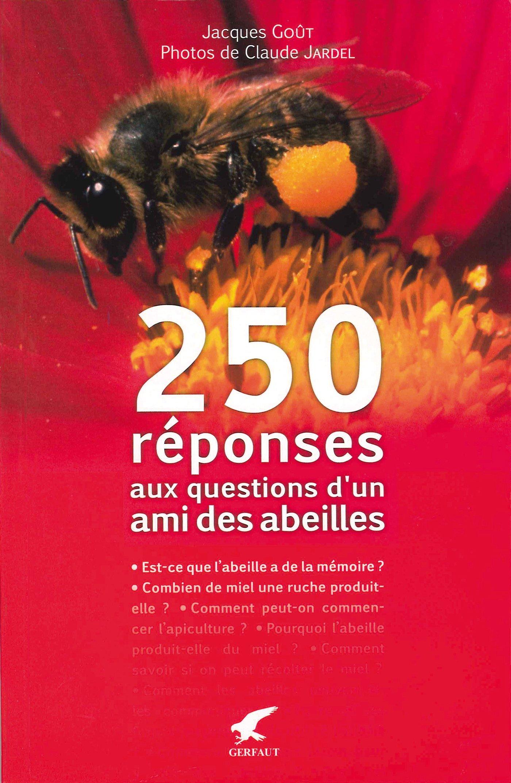 250 réponses aux questions d'un ami des abeilles Broché – 1 juillet 2008 Jacques Goût Claude Jardel Editions du Gerfaut 2351910435