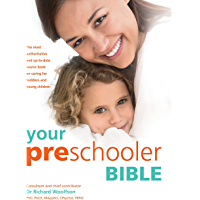 Your Preschooler Bible: The most authoritative and up-to-date source book on caring for toddlers and young children (English Edition)