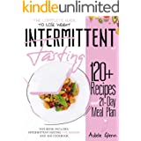 Intermittent Fasting: The Complete Guide to Lose Weight: 120+ Recipes and 21- Day Meal Plan. This book includes: Intermittent