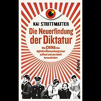 Die Neuerfindung der Diktatur: Wie China den digitalen Überwachungsstaat aufbaut und uns damit herausfordert