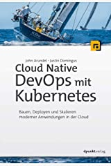 Cloud Native DevOps mit Kubernetes: Bauen, Deployen und Skalieren moderner Anwendungen in der Cloud (German Edition) Kindle Edition