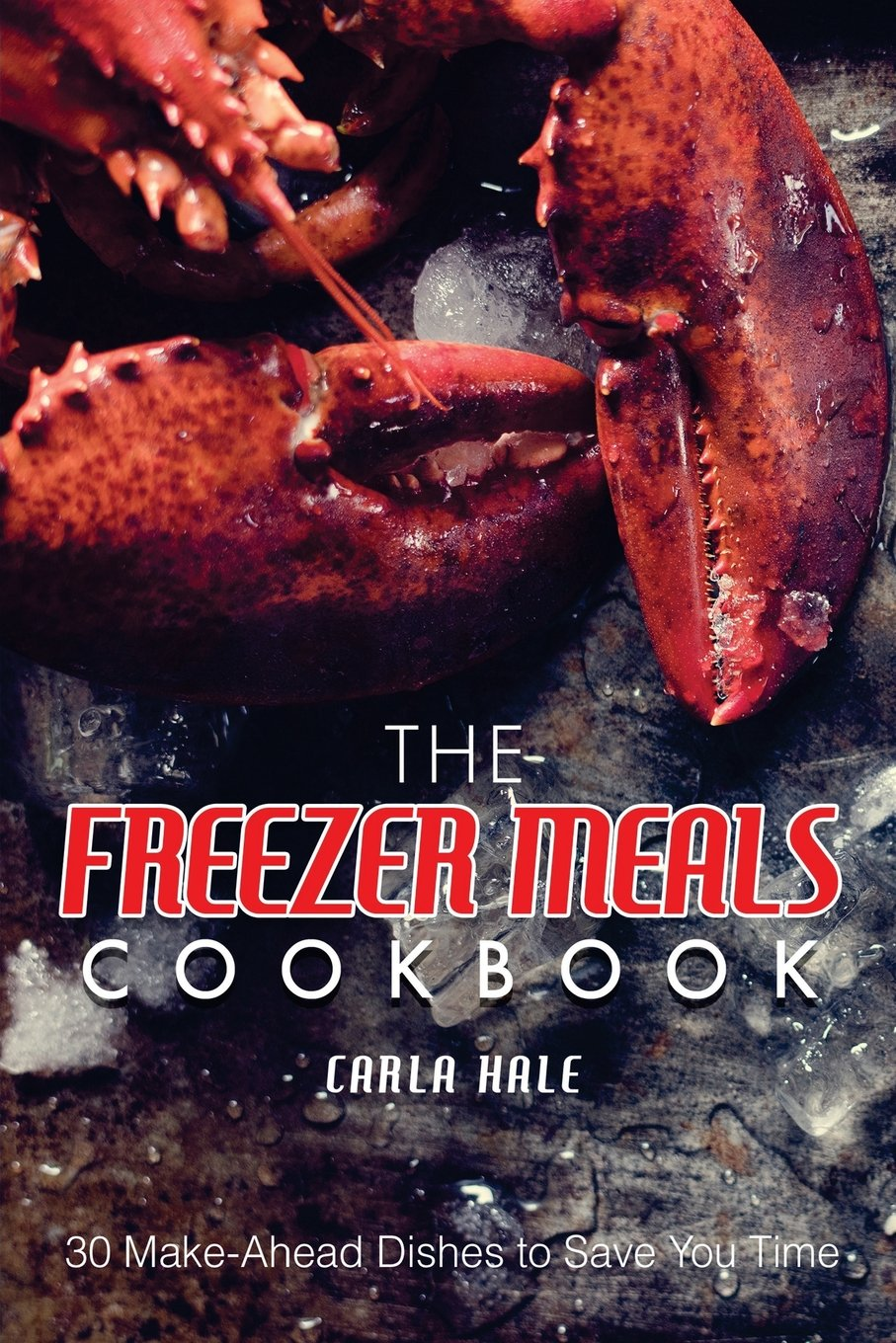 The Freezer Meals Cookbook: 30 Make-Ahead Dishes to Save You Time ebook