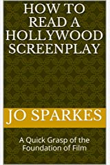 How to Read a Hollywood Screenplay: A Quick Grasp of the Foundation of Film Kindle Edition